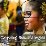 Composing Beautiful Images: How to Frame Your Photographs